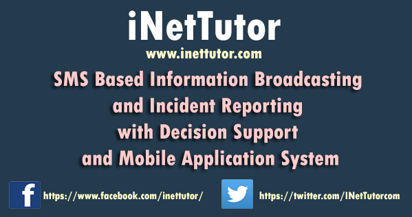 SMS Based Information Broadcasting and Incident Reporting with Decision Support and Mobile Application System
