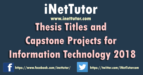 Thesis Titles and Capstone Projects for Information Technology 2018