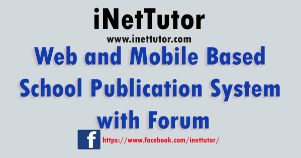 Web and Mobile Based School Publication System with Forum