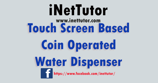Touch Screen Based Coin Operated Water Dispenser