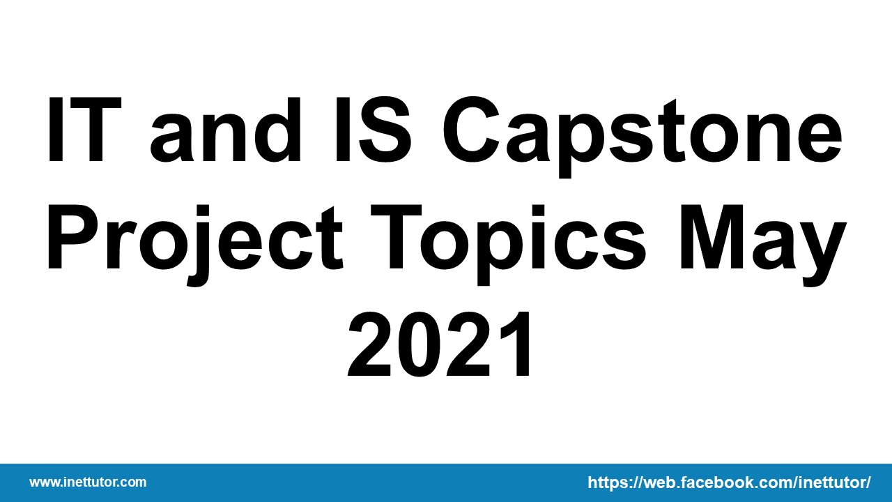 IT and IS Capstone Project Topics May 2021